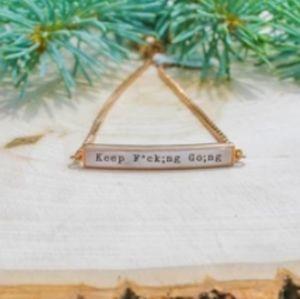 """""""Keep F*ck;ng go;ng"""" Bracelet"""